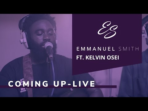 Emmanuel Smith - Coming Up To Where You Are Ft Kelvin Osei (LIVE)