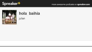 hola  baihia (hecho con Spreaker)