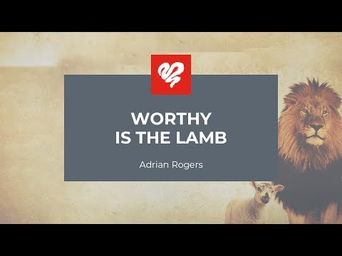 Adrian Rogers: Worthy is the Lamb #2341