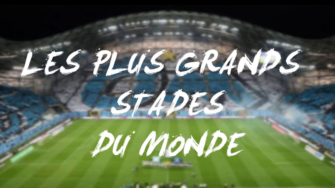 Les 10 Plus Grands Stades Du Monde Youtube