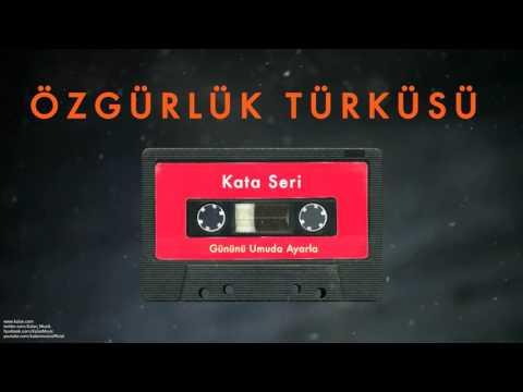 Özgürlük Türküsü - Kata Seri [ Gününü Umuda Ayarla © 1993 Kalan Müzik ]