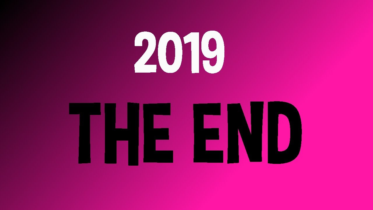 2019 - The End