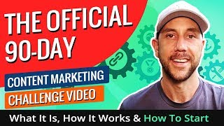 The Official 90-Day Content Marketing Challenge Video - What It Is, How It Works & How To Start​