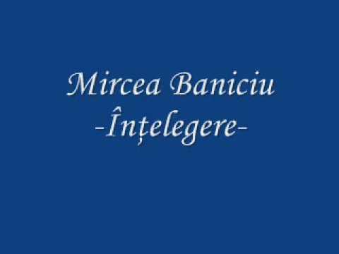 Mircea Baniciu - Înţelegere (variantă inedită)