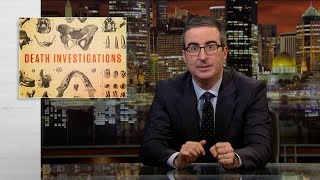America's system for conducting death investigations is a mess. John Oliver explains why we should all be a little more concerned about fixing it.  Connect with Last Week Tonight online...   Subscribe to the Last Week Tonight YouTube channel for more almost news as it almost happens: www.youtube.com/lastweektonight   Find Last Week Tonight on Facebook like your mom would: www.facebook.com/lastweektonight   Follow us on Twitter for news about jokes and jokes about news: www.twitter.com/lastweektonight   Visit our official site for all that other stuff at once: www.hbo.com/lastweektonight