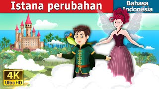 Istana perubahan | The Place of Change | Dongeng Bahasa Indonesia