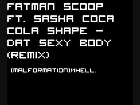 Fatman Scoop Ft. Sasha - Coca Cola Shape - Dat Sexy Body (REMIX)