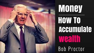 How To Attain Money And Wealth - Bob Proctor