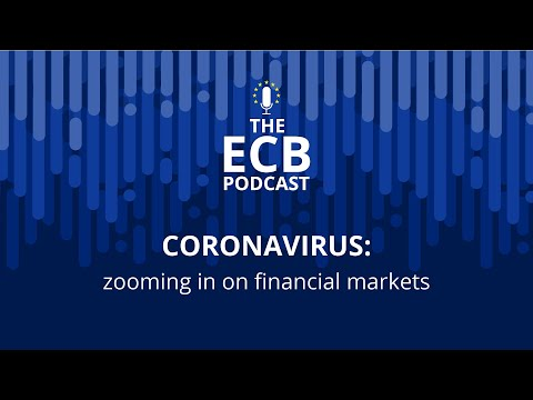 The ECB Podcast - Coronavirus: Zooming In On Financial Markets