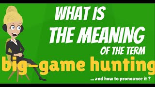 What is BIG-GAME HUNTING? What does BIG-GAME HUNTING mean? BIG-GAME HUNTING meaning & explanation