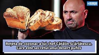 Rețeta de cozonac a lui chef Cătălin Scărlătescu. Care este secretul unui desert pufos