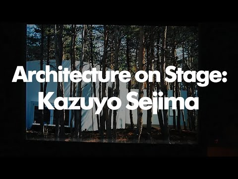 Architecture on Stage: Kazuyo Sejima