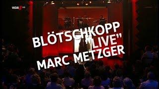 Blötschkopp Marc Metzger Live - Aus dem Tagebuch eines Büttenredners
