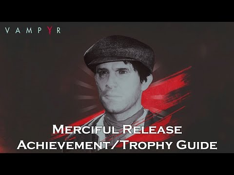 VAMPYR - Merciful Release Achievement/Trophy Guide [Chapter One]