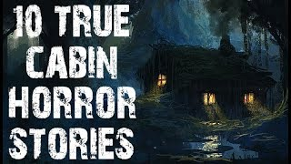 10 TRUE Disturbing Cabin In The Deep Woods Horror Stories | (Scary Stories)
