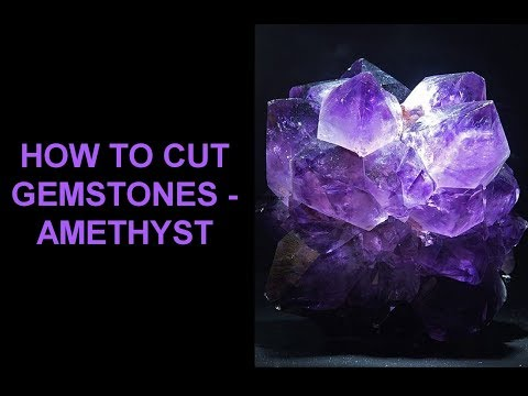 HOW TO CUT GEMSTONES - AMETHYST