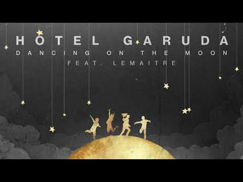 Hotel Garuda - Dancing On The Moon (Feat. Lemaitre)
