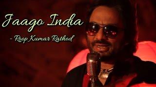 Jaago India - Roop Kumar Rathod