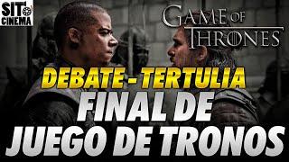 Debate FINAL Game Of Thrones  | Con Jordi Maquiavello Y Darth Zephan | REFLEXION PARTE FINAL