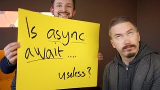 Is async / await useless?