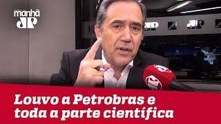 Louvo a Petrobras e toda a parte científica | #MarcoAntonioVilla