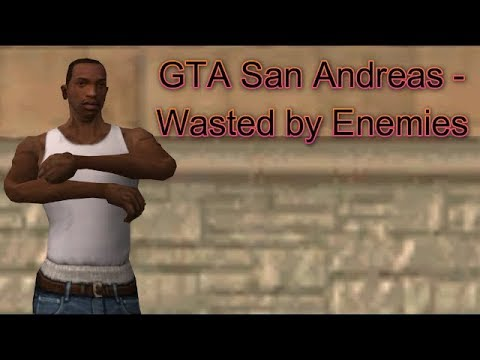 GTA San Andreas - Wasted by Enemies