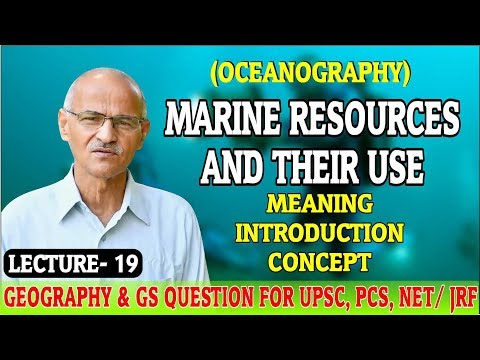 MARINE RESOURCES AND THEIR USE | Lecture- 19 | By SS Ojha Si