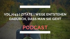 VDLJ043   Zitate   Wege entstehen dadurch, dass man sie geht   Podcast