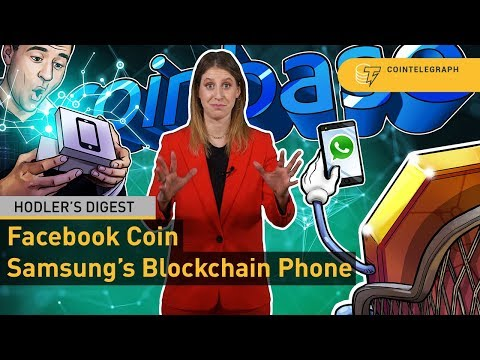 Facebook Coin, Samsung's Blockchain Phone, Coinbase Controversy | Hodler's Digest