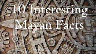 10 Interesting Mayan facts