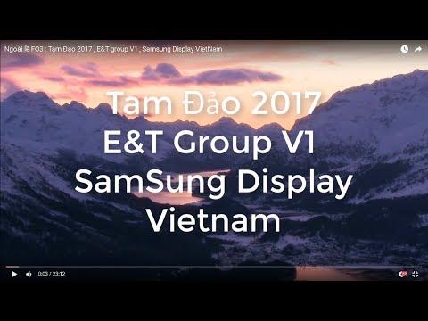 Ngoài lề FO3 : Tam Đảo 2017 , E&T group V1 , Samsung Display VietNam