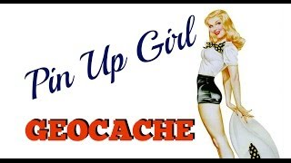 PIN-UP GIRL GEOCACHE!