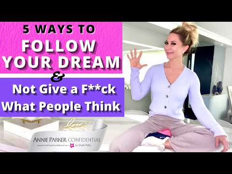 5 WAYS to FOLLOW YOUR DREAM & NOT GIVE A F**CK WHAT PEOPLE THINK