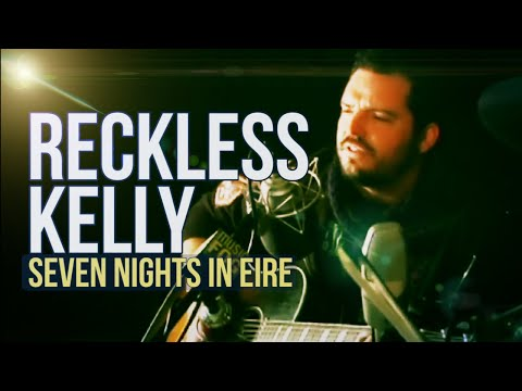 "Reckless Kelly ""Seven Nights in Eire"""