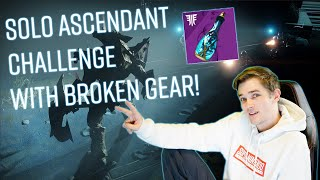 SOLO ASCENDANT CHALLENGE WITH DAMAGED GEAR!