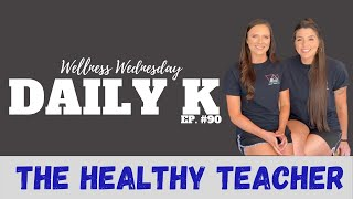 Ways to become The Healthy Teacher | Daily K Ep. 90 | Anxiety | Stress | Weight loss | Lauren Ross