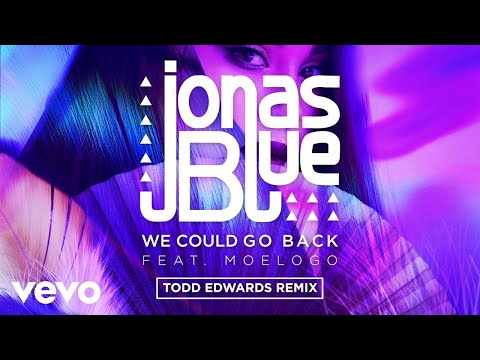 Jonas Blue - We Could Go Back (Todd Edwards Remix) ft. Moelogo