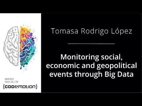 Monitoring social, economic and geopolitical events through Big Data - Tomasa Rodrigo @TomasaRodrigo