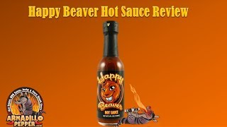 Happy Beaver Hot Sauce Review Made With Ghost Peppers