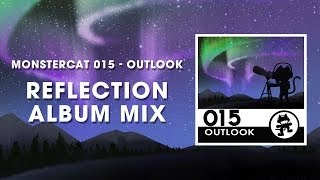Monstercat 015 - Outlook (Reflection Album Mix) [1 Hour of Electronic Music]