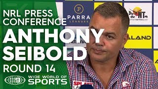 NRL Press Conference: Anthony Seibold - Round 14   NRL on Nine