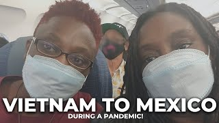 Flying from Vietnam to Mexico during a pandemic!