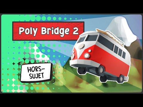 HORS-SUJET - Des viewers et des ponts - Poly Bridge 2