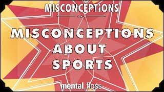 Misconceptions about Sports - mental_floss on YouTube (Ep. 58)