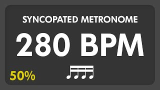 280 BPM - Syncopated Metronome - 16th Notes (50%)