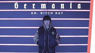 Dr. Bitch Ray | GERMANIA