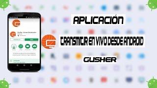 Transmitir En Vivo Para Youtube Desde Android - GUSHER 2017 - Andro Speed