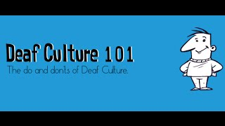 Deaf Culture: Do's and Don'ts