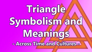 Triangle Symbolism and Meanings Across Time and Cultures