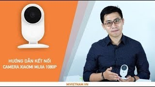 Hướng dẫn kết nối Camera Giám Sát An Ninh Xiaomi Mijia 1080p